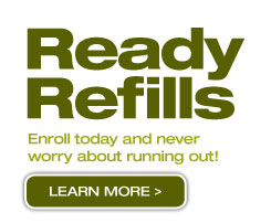 Ready Refills - Enroll today and never worry about running out - Learn More