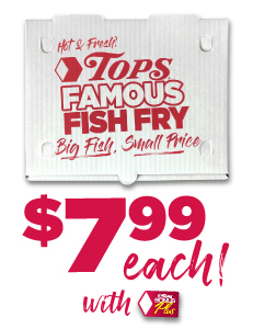 Tops Famous Fish Fry $7.99 each with BonusPlus